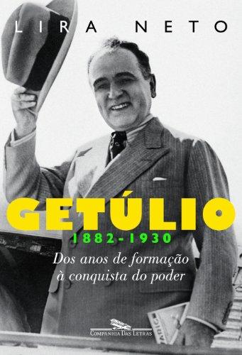 Getúlio. Dos Anos de Formação à Conquista do Poder. 1882-1930
