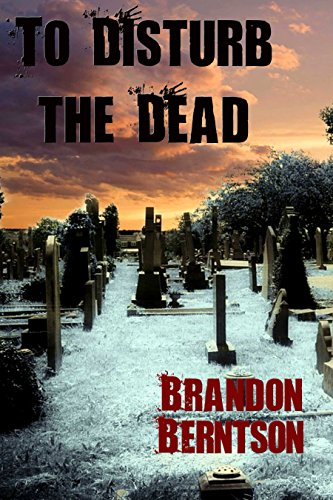 Book: To Disturb The Dead (a novelette) by Brandon Berntson