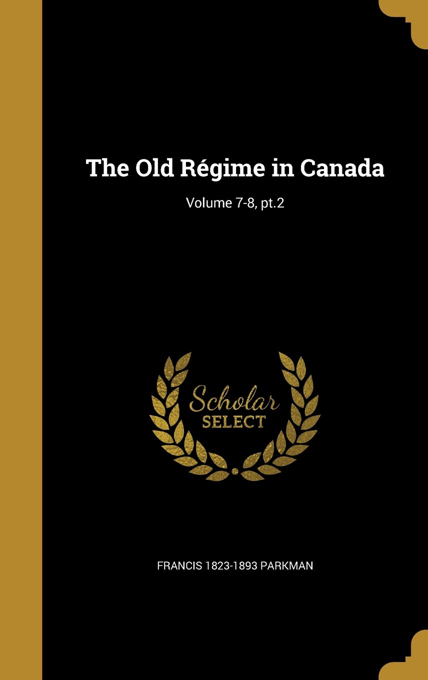 The Old Regime in Canada; Volume 7-8, PT.2 pdf epub