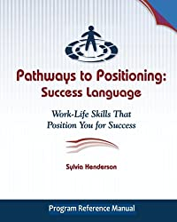 Pathways to Positioning: Success Language: Work-Life Skills That Position You for Success