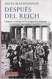 Después del Reich: Crimen y castigo en la posguerra alemana Historia: Amazon.es: MacDonogh, Giles: Libros