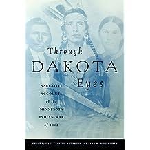 Through Dakota Eyes: Narrative Accounts of the Minnesota Indian War of 1862