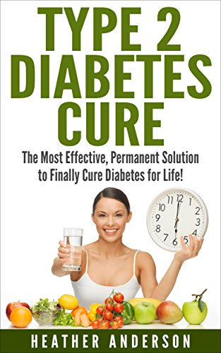 Type 2 Diabetes Cure: The Most Effective, Permanent Solution to Finally Cure  Diabetes for