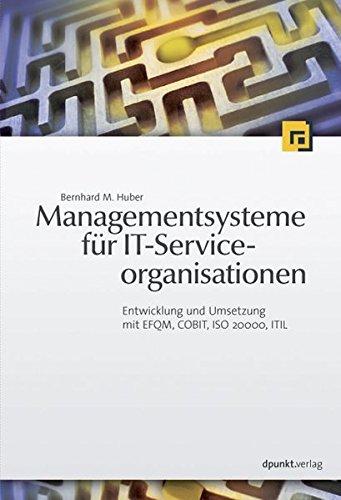 Managementsysteme für IT-Serviceorganisationen: Entwicklung und Umsetzung mit EFQM, COBIT, ISO 20000, ITIL