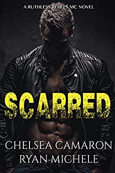 Scarred (Ruthless Rebels MC #3) by [Michele, Ryan, Camaron, Chelsea]