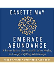 Embrace Abundance: A Proven Path to Better Health, More Wealth, and Deeply Fulfilling Relationships