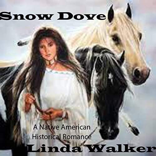 Snow Dove: An Native American Historical Romance (Snow Dove Series Book 1)