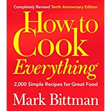 How to Cook Everything: 2,000 Simple Recipes for Great Food, 10th Anniversary Edition