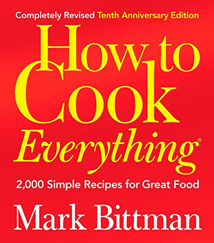 How to Cook Everything: 2,000 Simple Recipes for Great Food,10th Anniversary Edition by Houghton Mifflin Harcourt
