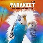 I Am a Parakeet: A Story of a Parakeet Named Prince | Yun Ji
