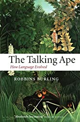 The Talking Ape: How Language Evolved (Studies in the Evolution of Language)
