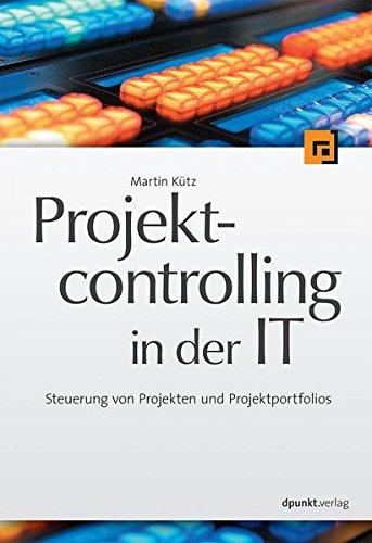 Projektcontrolling in der IT: Steuerung von Projekten und Projektportfolios