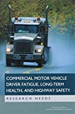 img - for Commercial Motor Vehicle Driver Fatigue, Long-Term Health, and Highway Safety: Research Needs book / textbook / text book