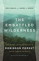 The Embattled Wilderness: The Natural and Human History of Robinson Forest and the Fight for Its Future