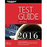 "Airframe Test Guide 2016: The ""Fast-Track"" to Study for and Pass the Aviation Maintenance Technician Knowledge Exam"