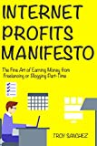 Internet Profits Manifesto: (HomeBased Internet Income via) Freelancing or Blogging Part-Time - 2018 Bundle