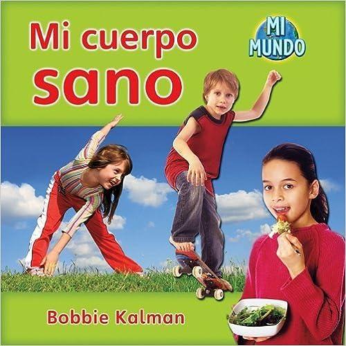 Book Mi Cuerpo Sano (Mi Mundo (Paperback)) (Spanish Edition) by Bobbie Kalman (2010-10-15)