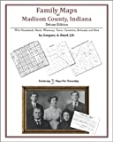 Family Maps of Madison County, Indiana, Deluxe Edition : With Homesteads, Roads, Waterways, Towns, Cemeteries, Railroads, and More, Boyd, Gregory A., 1420314742