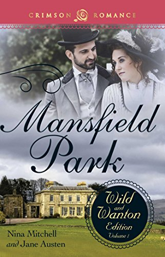 Mansfield Park: The Wild and Wanton Edition, Volume 1 (Crimson Romance)