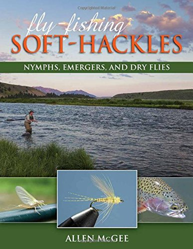 Fly-Fishing Soft-Hackles: Nymphs, Emergers, and Dry Flies [Allen McGee] (Tapa Blanda)