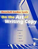 On the Art of Writing Copy (4th Edition): The Best of Print, Broadcast, Internet, Direct Mail, Social Media