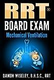 RRT Board Exam: Mechanical Ventilation (Volume 4)