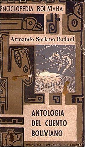 ANTOLOGIA DEL CUENTO BOLIVIANO: Amazon.es: Armando Soriano Badani: Libros