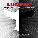 Lucifer: Angel of Light or Darkness   Kenneth Gullett