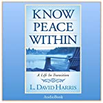 Know Peace Within: A Life in Transition | L. David Harris