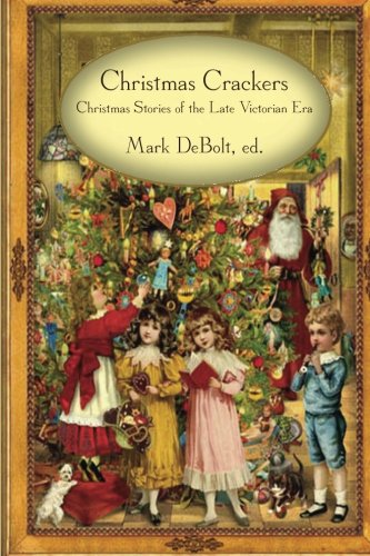 Christmas Crackers: Christmas Stories of the Late Victorian Era (Crackers Era Victorian Christmas)