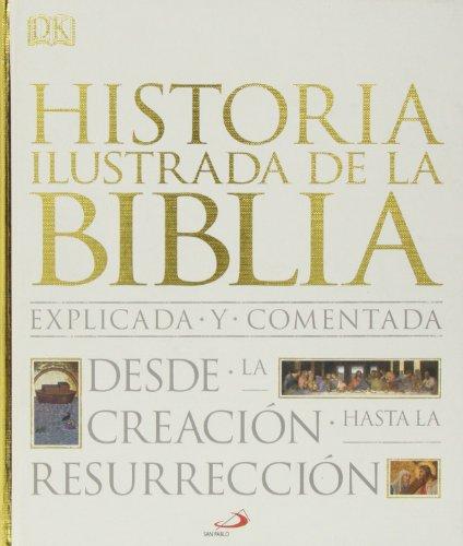 Historia Ilustrada De La Biblia: Explicada Y Comentada: Desde La Creación Hasta La Resurrección