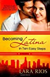 img - for Becoming Latina in 10 Easy Steps by Rios, Lara(September 16, 2013) Paperback book / textbook / text book