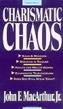 Charismatic Chaos, John F. MacArthur, 0310575729