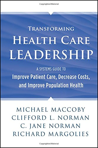Transforming Health Care Leadership: A Systems Guide to Improve Patient Care, Decrease Costs, and Improve Population Health ()