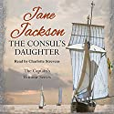 The Consul's Daughter: The Captain's Honour, Book 1 Audiobook by Jane Jackson Narrated by Charlotte Strevens