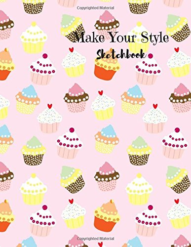 Make Your Style Sketchbook: Cupcakes Sketch book (Blank Paper for Drawing) - Pactice Drawing, Sketching, Doodling , Journal, Sketch Pad - 110 pages of 8.5