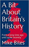 A Bit About Britain's History: From a long time ago until quite recently