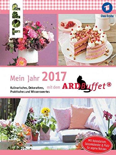 Mein Jahr 2017 mit dem ARD-Buffet: Kulinarisches, Dekoratives, Praktisches und Wissenswertes