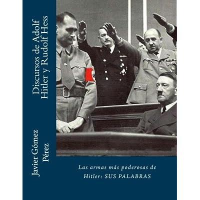 Discursos de Adolf Hitler y Rudolf Hess: Las armas más poderosas de Hitler: SUS PALABRAS