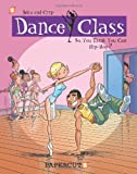 Dance Class #1: So, You Think You Can Hip-Hop (Dance Class Graphic Novels)