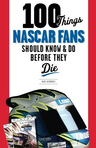 100 Things NASCAR Fans Should Know & Do Before They Die (100 Things...Fans Should - Amp Nascar
