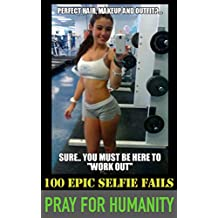 Pray for Humanity: 100 Selfie Fails (Memes, Comedy, Funny Photos)