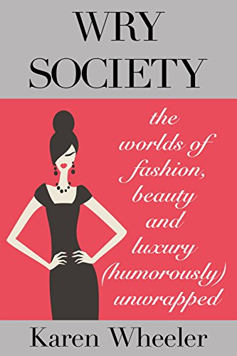 Wry Society: The Worlds of Fashion, Beauty and Luxury Unwrapped (Fashion Pet Plum)