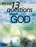 The Top 13 Questions about God, Group Publishing, 0764424262