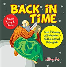 Back in Time: Ancient History for Children: Greek Philosophy and Philosophers - Children's Ancient History Books