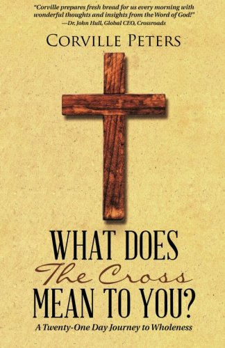 What Does the Cross Mean to You?: A Twenty-One Day Journey to Wholeness pdf epub