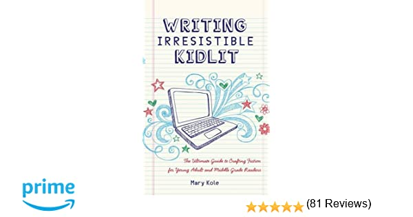 Writing Irresistible Kidlit: The Ultimate Guide to Crafting ...