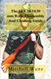 img - for The SKS 7.62X39 mm Rifle Disassembly And Cleaning Guide book / textbook / text book
