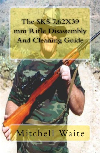The SKS 7.62X39 mm Rifle Disassembly And Cleaning Guide PDF Text fb2 ebook