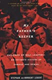 My Father's Keeper: Children of Nazi Leaders: An Intimate History of Damage and Denial